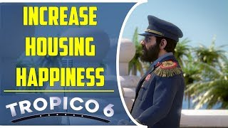 How to increase housing happiness | Tropico 6