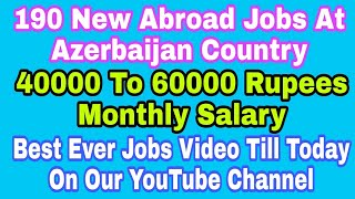 190 New Best Ever Abroad Jobs At Azerbaijan Country, 40000 To 60000 Rupees Monthly Salary, In Hindi