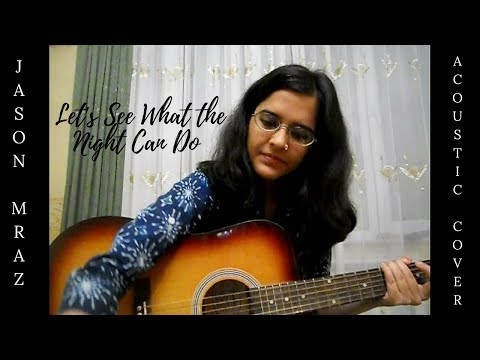 Jason Mraz | Let's See What the Night Can Do | Acoustic Cover by Misha Maitreyi