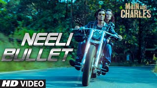 Neeli Bullet - Song Video - Main Aur Charles