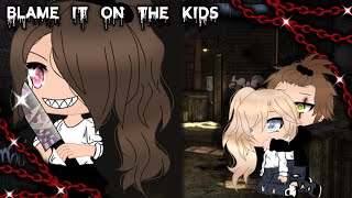 Blame it on The Kids//GLMV//(Pt.6 of Dollhouse)