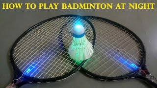 How to Make a LED Shuttlecock | How to Play Badminton at Night