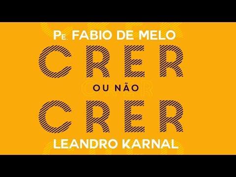 #47 CRER OU NÃO CRER - Pe FÁBIO DE MELO & LEANDRO KARNAL