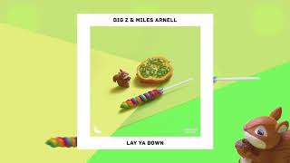 Big Z & Miles Arnell - Lay Ya Down