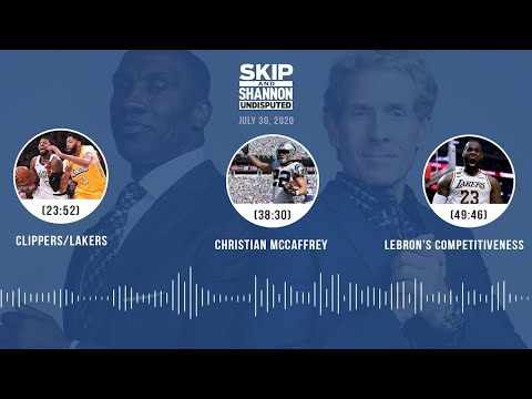 Clippers/Lakers, Christian McCaffrey, LeBron's competitiveness (7.30.20)   UNDISPUTED Audio Podcast