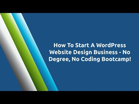 How To Start A WordPress Website Design Business – No Degree, No Coding Bootcamp!