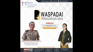 Tips Parenting Happy Parenting with Novita Tandry Episode 57 : Waspadai Perdagangan Anak