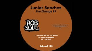 Junior Sanchez   The Change EP   I Feel Muzik (Robsoul)