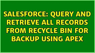 Salesforce: Query and Retrieve all records from Recycle Bin for backup using APEX (2 Solutions!!)