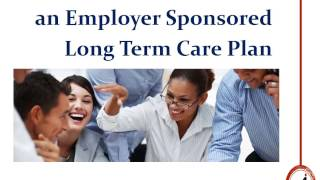 Benefits of an employer sponsored Long Term Care benefit