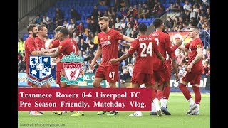 Tranmere Rovers 0-6 Liverpool FC, Pre Season Friendly, July 11th 2019, Matchday Vlog