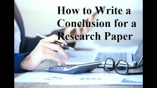 How to Write a Conclusion for a Research Paper | step by step guide