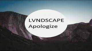 LVNDSCAPE - Apologize