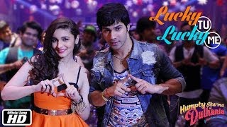 Lucky Tu Lucky Me - Song Video - Humpty Sharma Ki Dulhania