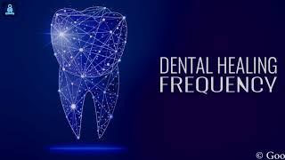 Dental Healing Frequency : Repair Teeth & Gums - Teeth Regeneration Binaural Beats
