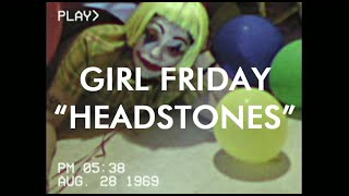 "Girl Friday   ""Headstones"" [OFFICIAL VIDEO]"