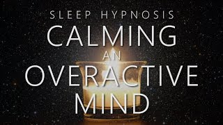 Sleep Hypnosis For Calming An Overactive Mind