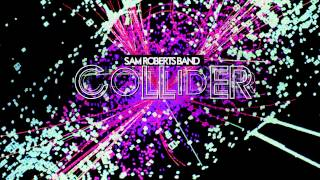 "Sam Roberts Band - ""Graveyard Shift"""