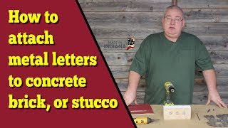 How to attach metal letters and shapes to concrete, brick or stucco