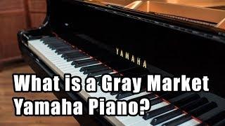What is a Gray Market Yamaha Piano? Gray Market Pianos