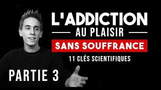 L'addiction Au Plaisir SANS SOUFFRANCE !   11 Clés Scientifiques : Partie 3