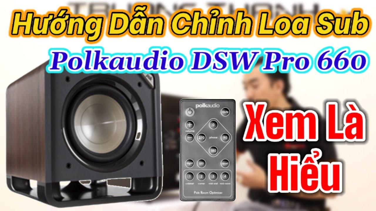 Cách chỉnh loa sub điện bass sâu và lực loa sub Polkaudio DSW Pro660 hay hơn rất nhiều