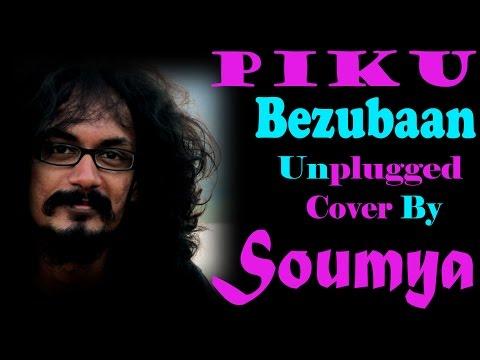 Bezubaan || Piku || Anupam Roy || Cover By Soumya