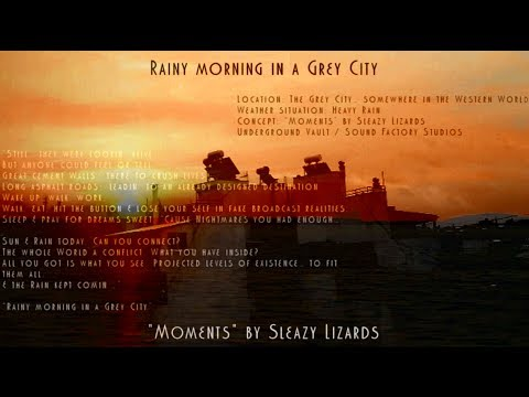 "Rainy morning in a Grey City - ""Moments"" by Sleazy Lizards (Final Cut)"