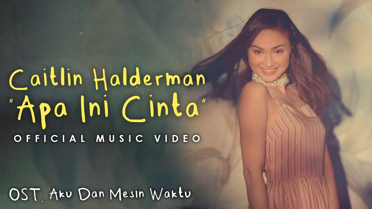 Lirik Lagu Apa Ini Cinta (OST. Aku Dan Mesin Waktu) - Caitlin Halderman dan Maknanya