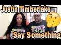Justin Timerlake - Say Something ft. Chris Stapleton | Couple Reacts