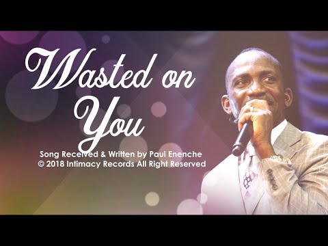 WASTED ON YOU - Dr Paul Enenche