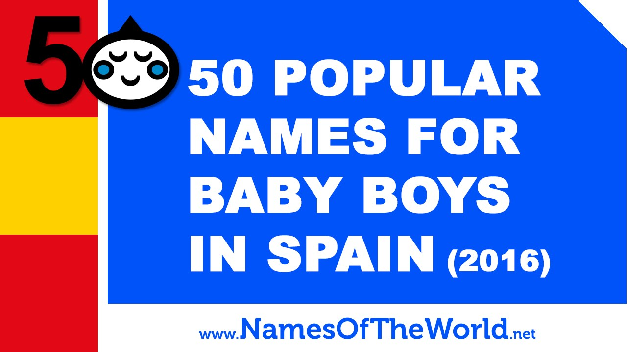 50 popular names for baby boys in Spain (2016) - www.namesoftheworld.net