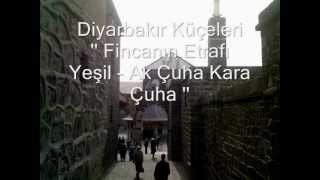 Diyarbekir Küçeleri '' Fincanın Etrafı Yeşil - Ak Çuha Kara Çuha ''