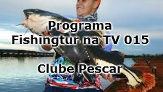 Clube Pescar - Programa Fishingtur na TV 015