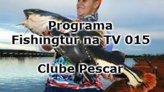 Clube Pescar - Programa Fishingtur na TV 015