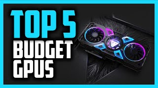 Best Budget GPU in 2020 [Top 5 Graphics Cards For Gaming & More]