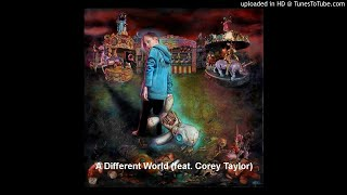 05 - A Different World (feat. Corey Taylor)