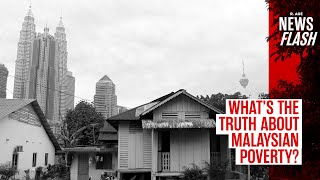 What's the truth about Malaysian Poverty? | NEWSFLASH