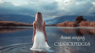 Carrickfergus - Sung By Simmi ( Version of Charlotte Church )