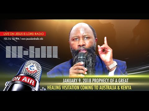 PROPHECY OF A GREAT HEALING VISITATION COMING TO AUSTRALIA & KENYA - PROPHET DR. OWUOR