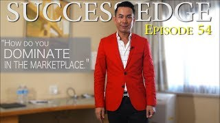 Success Edge Episode 54: How do you dominate in the marketplace?