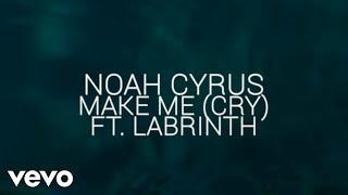 Noah Cyrus - Make Me (Cry) ft. Labrinth (Official Lyric Video)