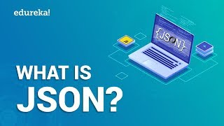 What is JSON? | JSON Tutorial For Beginners | JSON vs XML | JSON Explained with Examples | Edureka