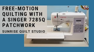 Free-motion Quilting with a Singer 7285Q Patchwork Machine