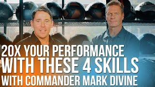20X Your Performance With These Four Skills With Commander Mark Divine