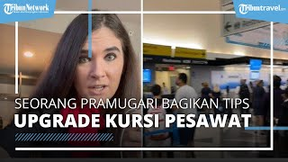 Video Viral di Medsos, Seorang Pramugari Ungkap Tips Upgrade Kursi Pesawat ke Kelas 1 dengan Gratis
