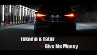 Jakomo & Tatar - Give me money
