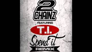 Tity Boi aka 2 Chainz - Spend It (Remix) (ft. T.I.)