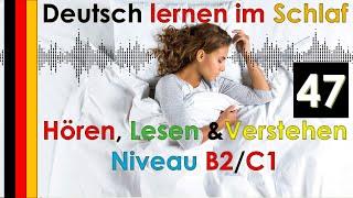 Deutsch lernen im Schlaf - Hören - Lesen & Verstehen - Niveau B2/C1 (47)