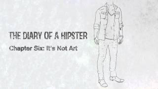 The Diary Of A Hipster - Chapter Six: Its Not Art